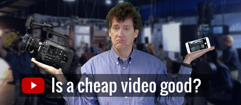 Is a cheap video a good video?